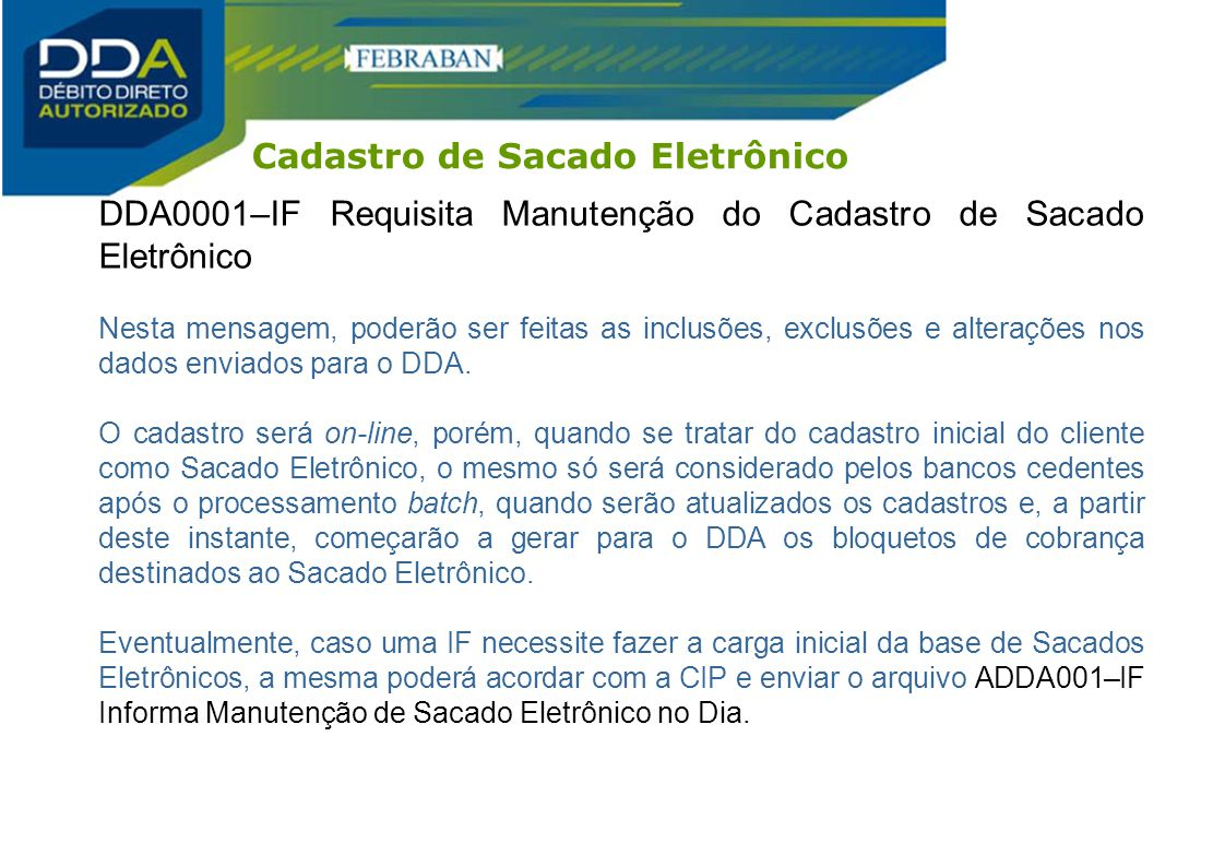 DDA0001–IF Requisita Manutenção do Cadastro de Sacado Eletrônico Nesta mensagem, poderão ser feitas as inclusões, exclusões e alterações nos dados env