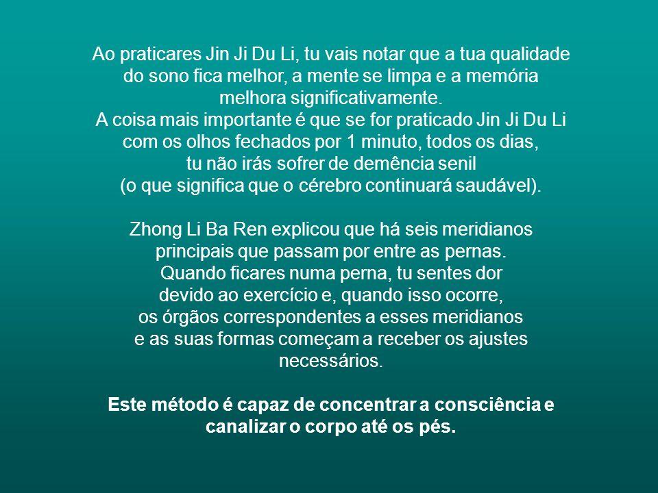 Ao praticares Jin Ji Du Li, tu vais notar que a tua qualidade do sono fica melhor, a mente se limpa e a memória melhora significativamente.