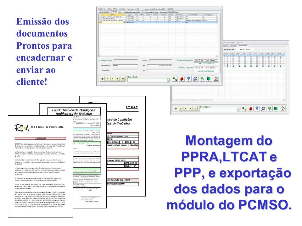 Montagem do PPRA,LTCAT e PPP, e exportação dos dados para o módulo do PCMSO. Emissão dos documentos Prontos para encadernar e enviar ao cliente!