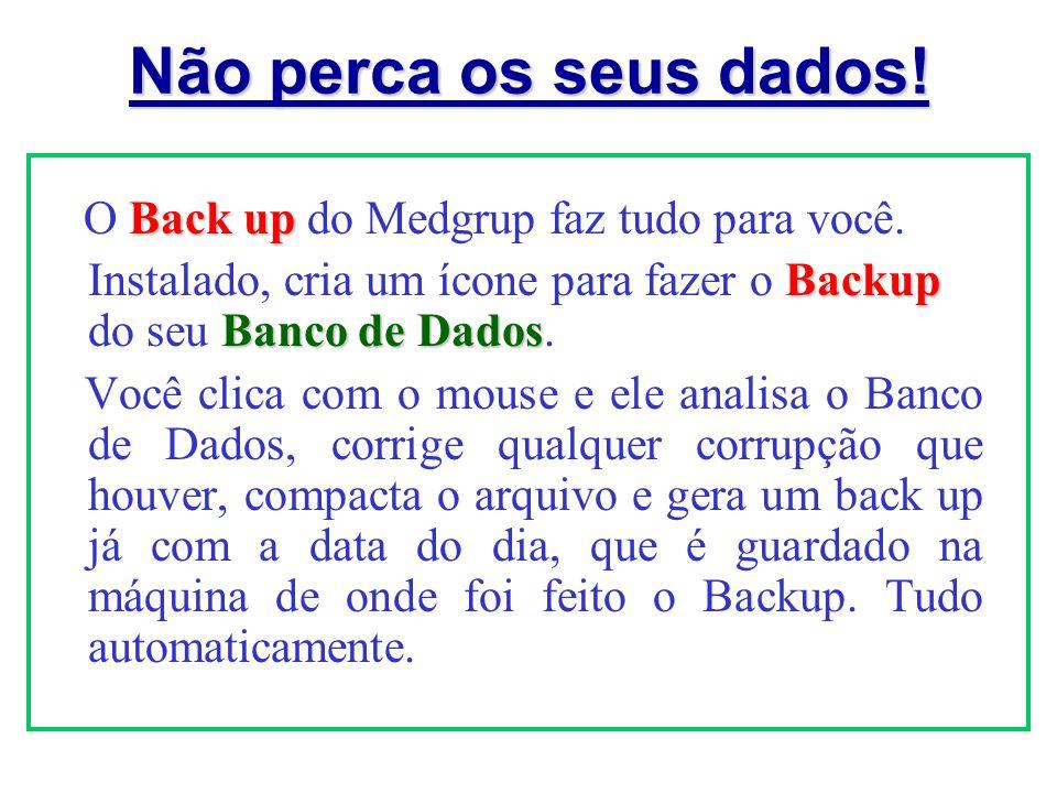 Não perca os seus dados! Back up O Back up do Medgrup faz tudo para você. Backup Banco de Dados Instalado, cria um ícone para fazer o Backup do seu Ba