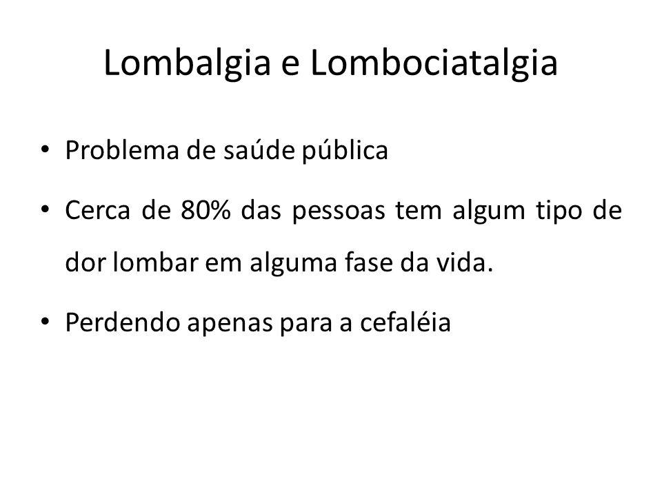 Lombalgia e Lombociatalgia Lombalgias são todas as condições de dor localizadas na região inferior do dorso, entre o último arco costal e a prega cutânea.