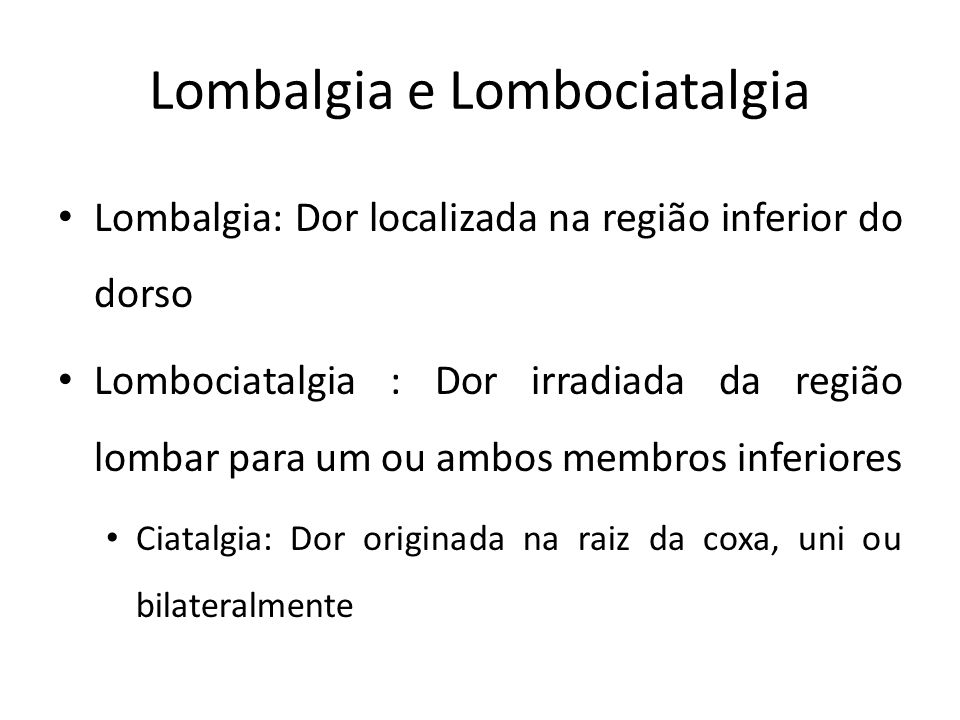Tipos Lombalgia aguda – Trauma direto, fraturas Lombalgia crônica – Alteração postural, espondilite anquilosante
