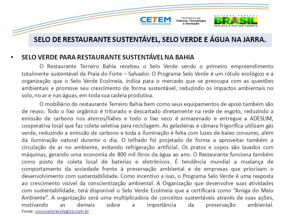 SELO VERDE PARA RESTAURANTE SUSTENTÁVEL NA BAHIA O Restaurante Terreiro Bahia recebeu o Selo Verde sendo o primeiro empreendimento totalmente sustentá