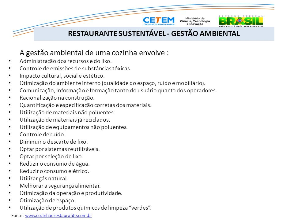 RESTAURANTE SUSTENTÁVEL - GESTÃO AMBIENTAL A gestão ambiental de uma cozinha envolve : Administração dos recursos e do lixo. Controle de emissões de s