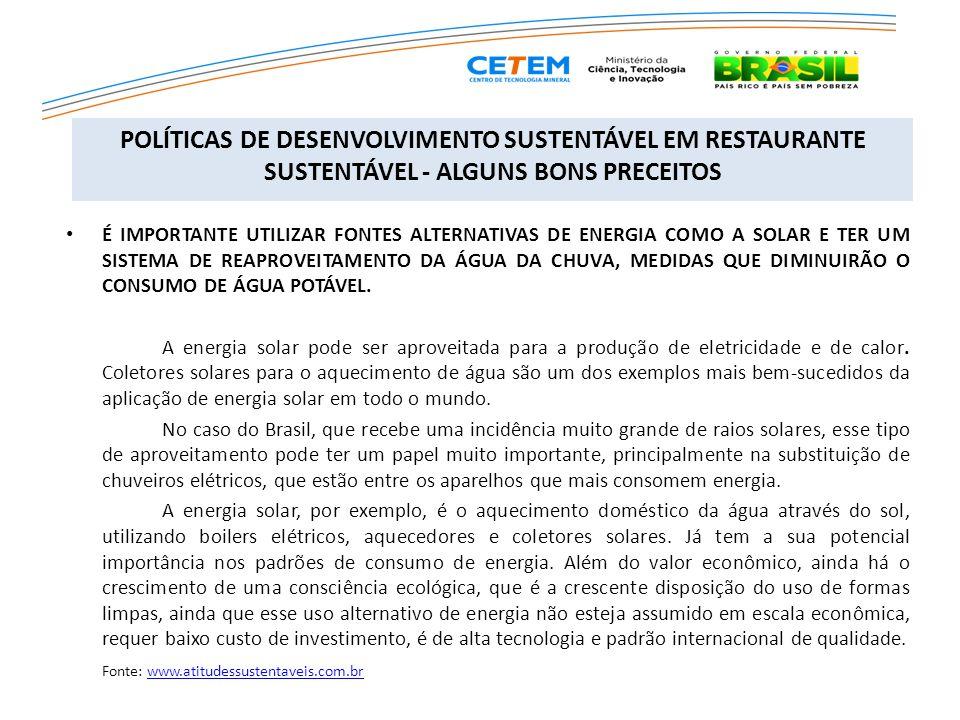 POLÍTICAS DE DESENVOLVIMENTO SUSTENTÁVEL EM RESTAURANTE SUSTENTÁVEL - ALGUNS BONS PRECEITOS É IMPORTANTE UTILIZAR FONTES ALTERNATIVAS DE ENERGIA COMO