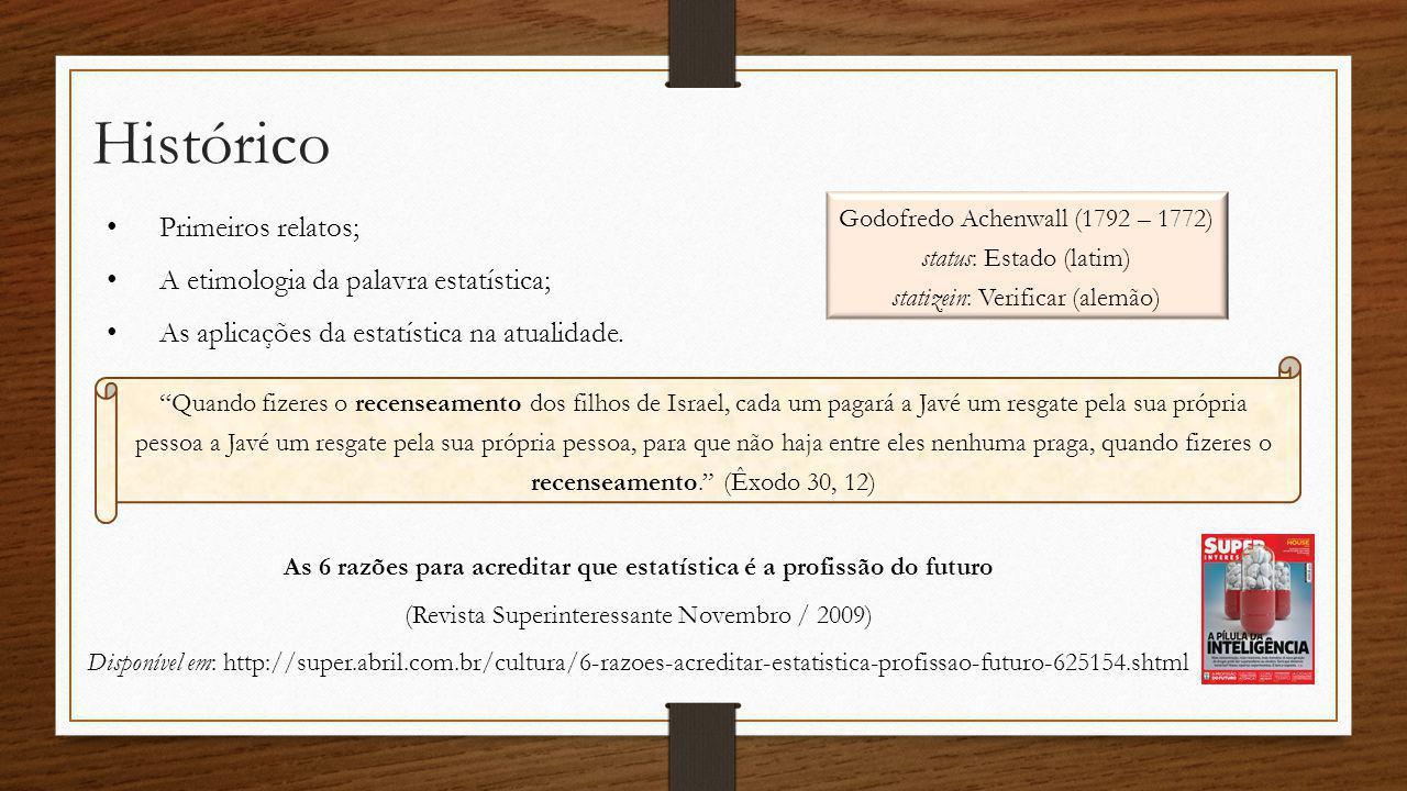 Histórico Primeiros relatos; A etimologia da palavra estatística; As aplicações da estatística na atualidade. Quando fizeres o recenseamento dos filho