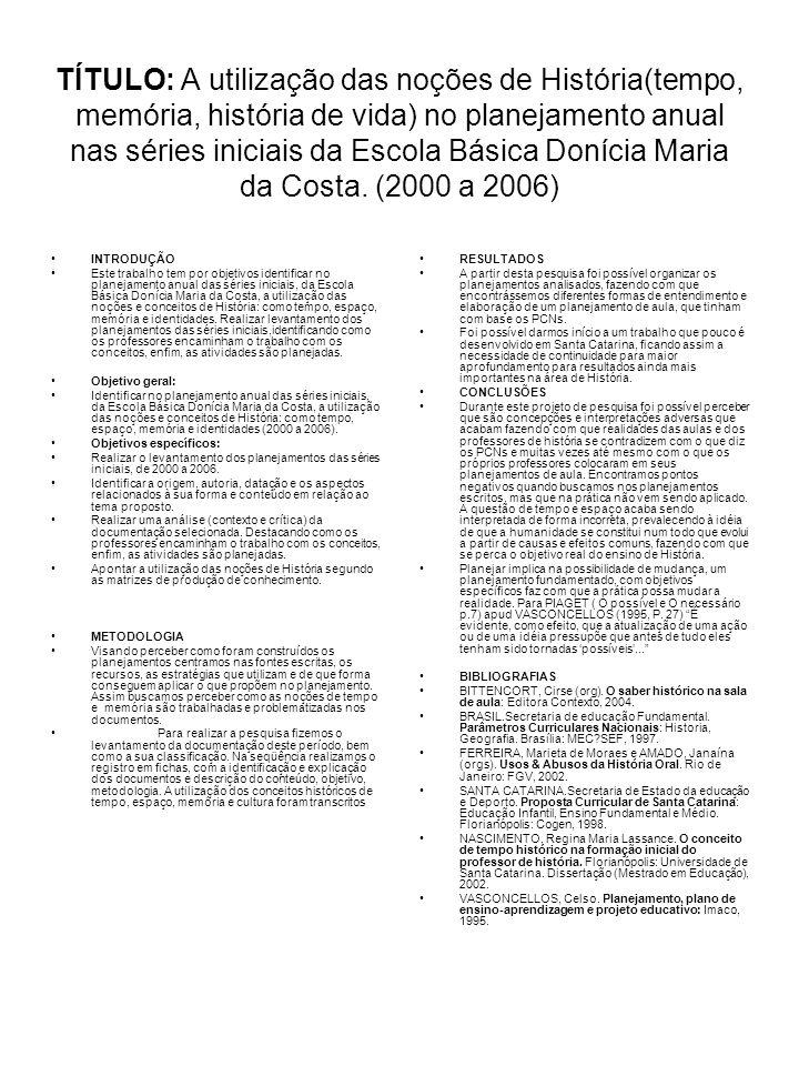 TÍTULO: A utilização das noções de História(tempo, memória, história de vida) no planejamento anual nas séries iniciais da Escola Básica Donícia Maria