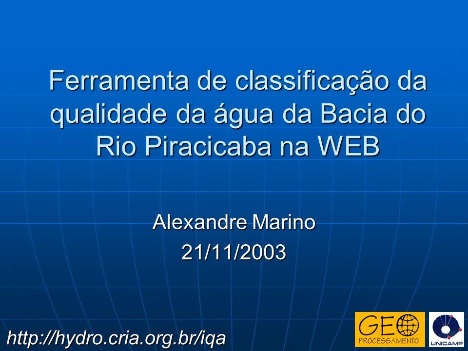 Ferramenta de classificação da qualidade da água da Bacia do Rio Piracicaba na WEB Alexandre Marino 21/11/2003 http://hydro.cria.org.br/iqa