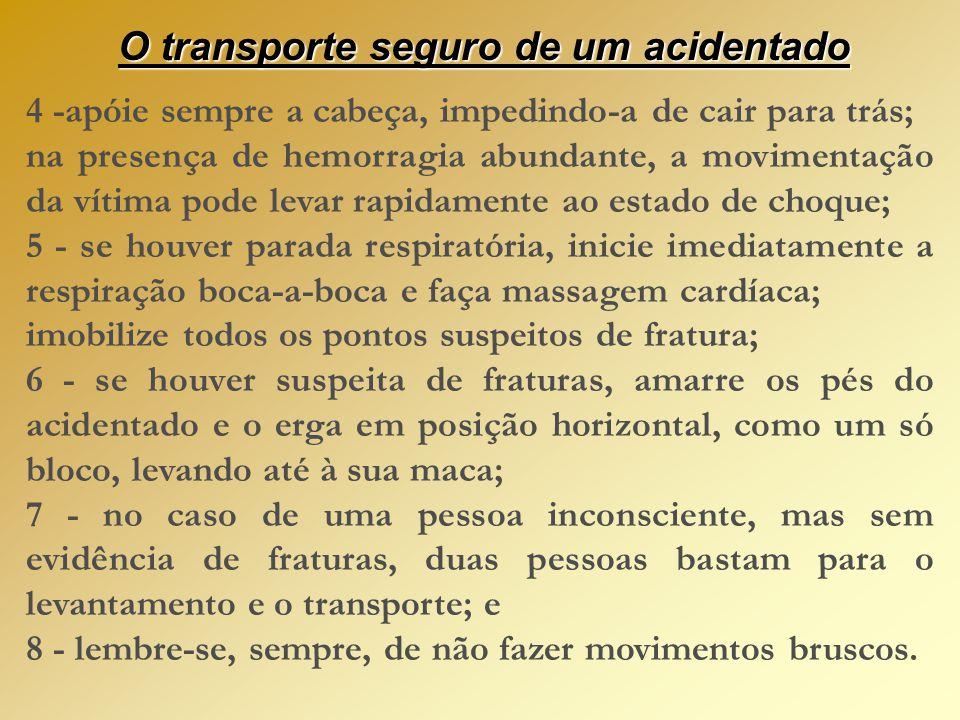 O transporte seguro de um acidentado A remoção ou movimentação de um acidentado deve ser feita com um máximo de cuidado a fim de não agravar as lesões existentes.