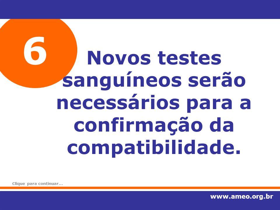 6 Novos testes sanguíneos serão necessários para a confirmação da compatibilidade. www.ameo.org.br Clique para continuar...