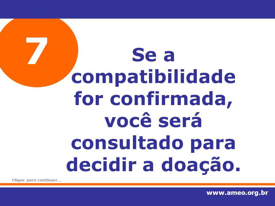 7 Se a compatibilidade for confirmada, você será consultado para decidir a doação. www.ameo.org.br Clique para continuar...