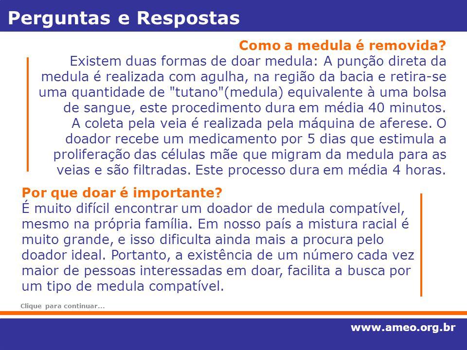 Perguntas e Respostas www.ameo.org.br Como a medula é removida? Existem duas formas de doar medula: A punção direta da medula é realizada com agulha,