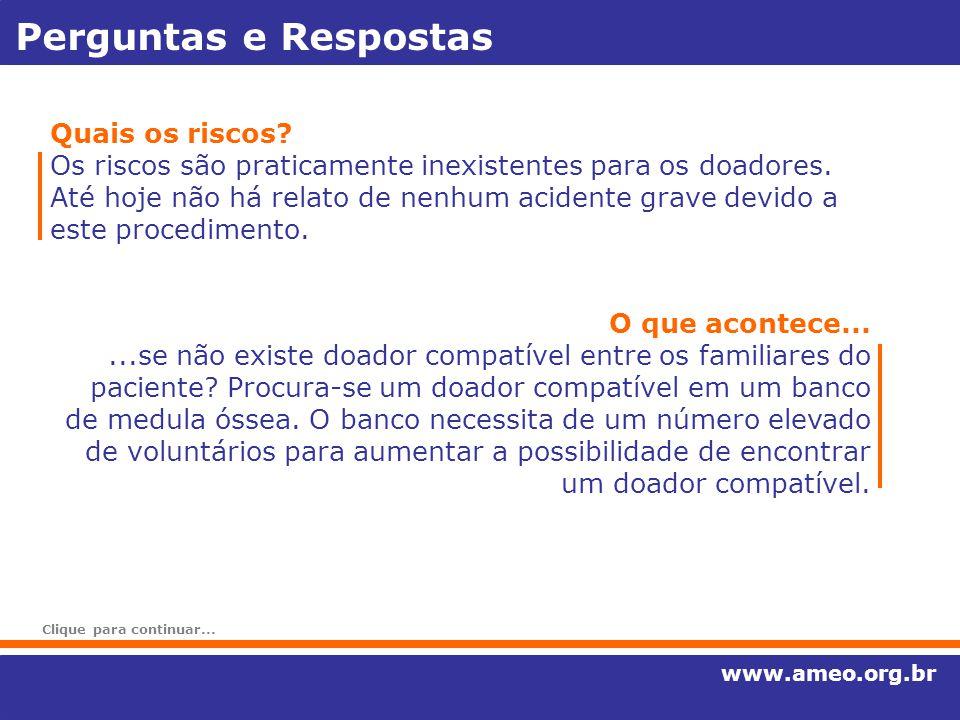 Perguntas e Respostas www.ameo.org.br Quais os riscos? Os riscos são praticamente inexistentes para os doadores. Até hoje não há relato de nenhum acid