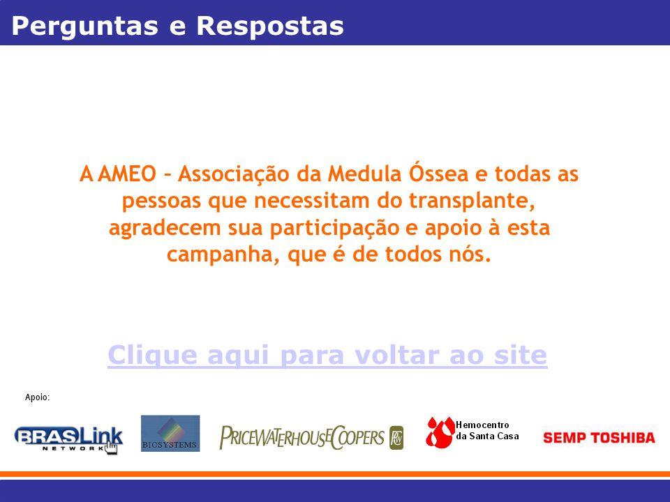 Perguntas e Respostas A AMEO – Associação da Medula Óssea e todas as pessoas que necessitam do transplante, agradecem sua participação e apoio à esta