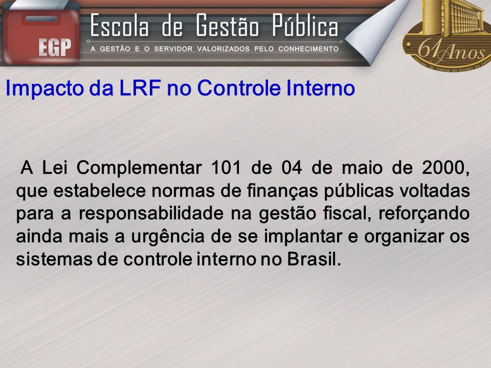 Impacto da LRF no Controle Interno A Lei Complementar 101 de 04 de maio de 2000, que estabelece normas de finanças públicas voltadas para a responsabi