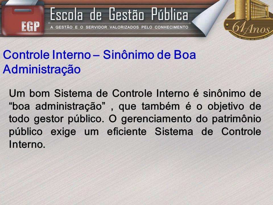 Controle Interno – Sinônimo de Boa Administração Um bom Sistema de Controle Interno é sinônimo de boa administração, que também é o objetivo de todo g