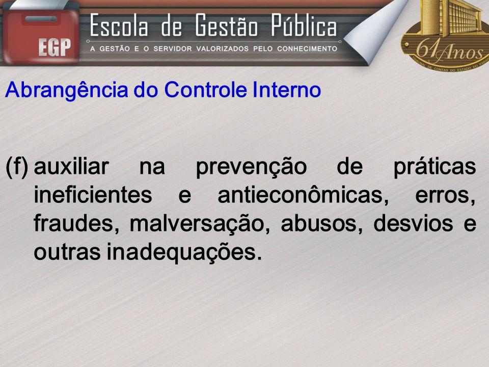 Abrangência do Controle Interno (f)auxiliar na prevenção de práticas ineficientes e antieconômicas, erros, fraudes, malversação, abusos, desvios e out
