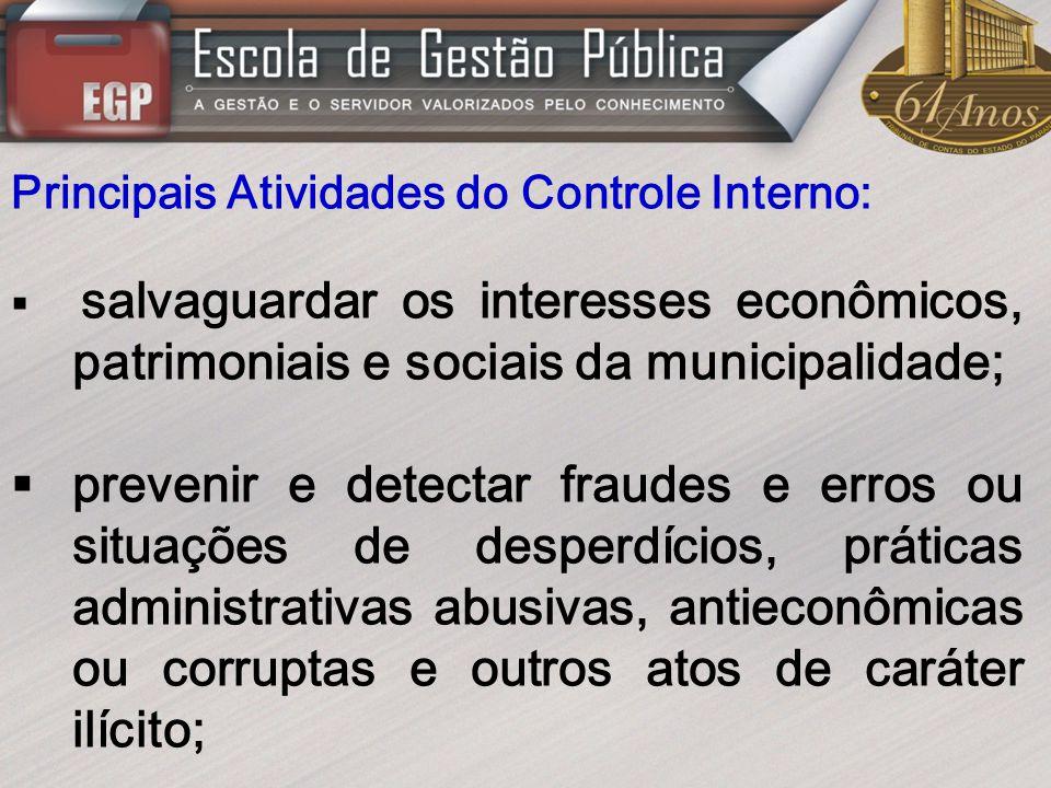 Principais Atividades do Controle Interno: salvaguardar os interesses econômicos, patrimoniais e sociais da municipalidade; prevenir e detectar fraude