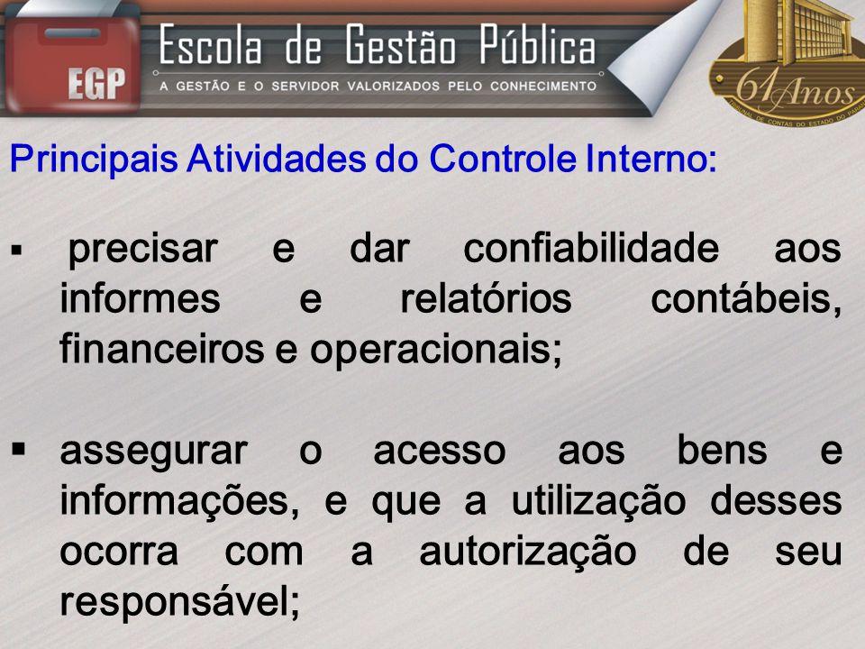 Principais Atividades do Controle Interno: precisar e dar confiabilidade aos informes e relatórios contábeis, financeiros e operacionais; assegurar o