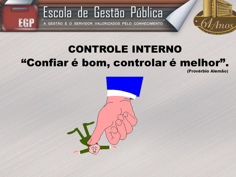 Confiar é bom, controlar é melhor. (Provérbio Alemão) CONTROLE INTERNO
