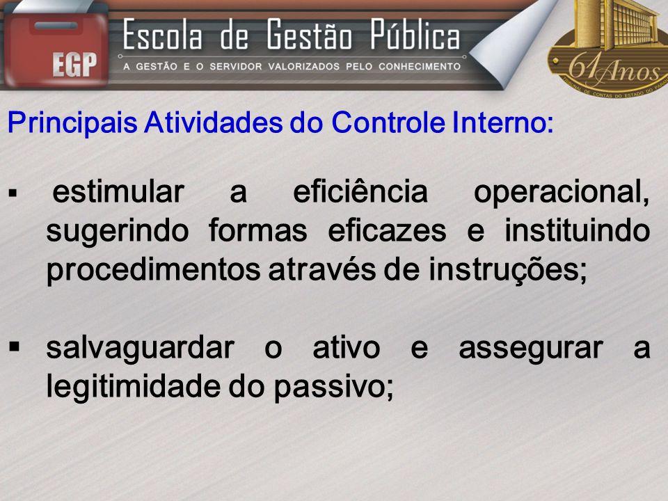 Principais Atividades do Controle Interno: estimular a eficiência operacional, sugerindo formas eficazes e instituindo procedimentos através de instru