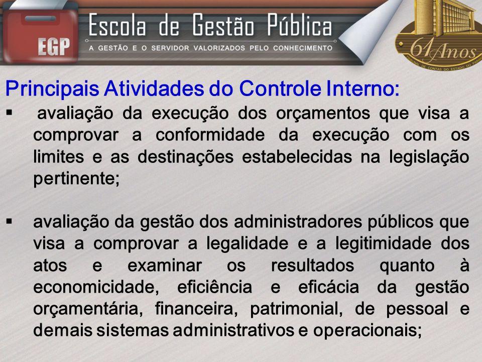 Principais Atividades do Controle Interno: avaliação da execução dos orçamentos que visa a comprovar a conformidade da execução com os limites e as de