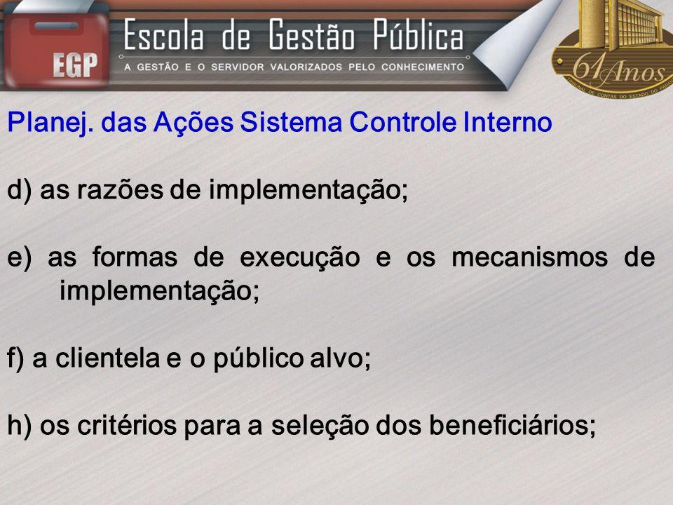 Planej. das Ações Sistema Controle Interno d) as razões de implementação; e) as formas de execução e os mecanismos de implementação; f) a clientela e