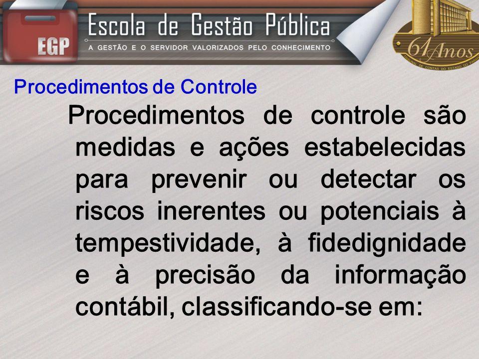 Procedimentos de Controle Procedimentos de controle são medidas e ações estabelecidas para prevenir ou detectar os riscos inerentes ou potenciais à te