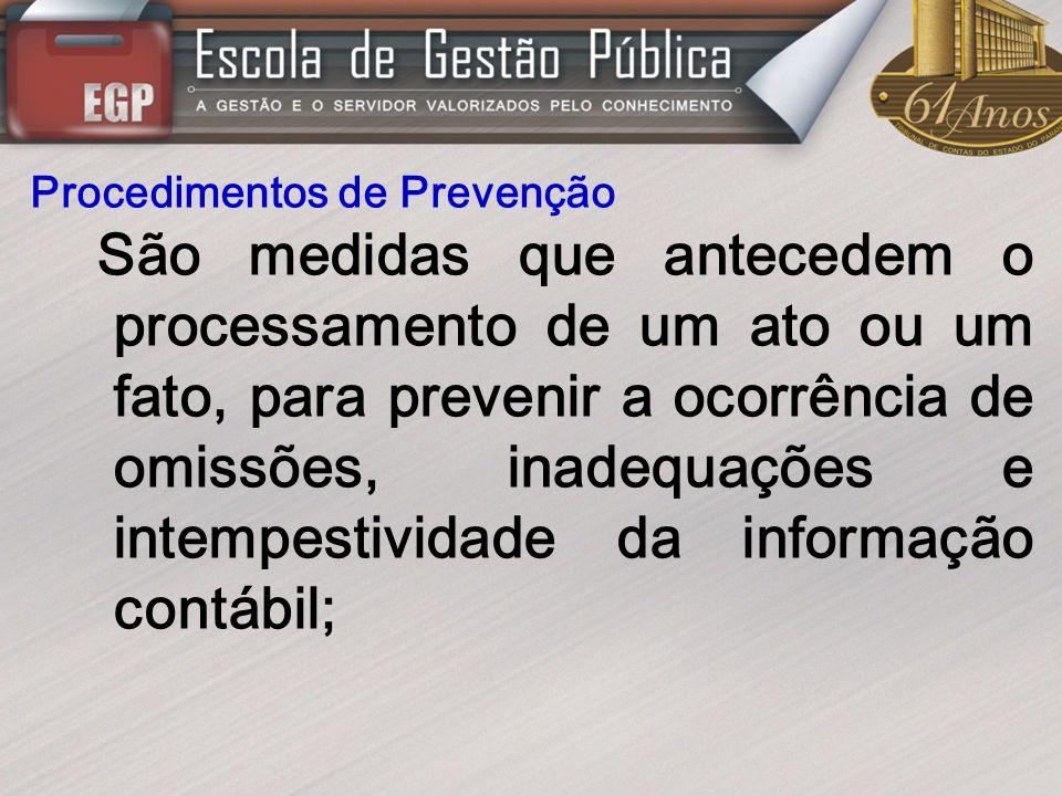 Procedimentos de Prevenção São medidas que antecedem o processamento de um ato ou um fato, para prevenir a ocorrência de omissões, inadequações e inte