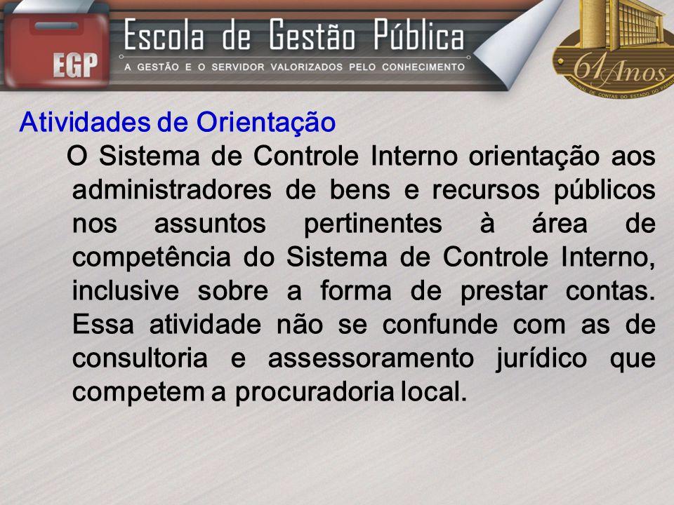 Atividades de Orientação O Sistema de Controle Interno orientação aos administradores de bens e recursos públicos nos assuntos pertinentes à área de c