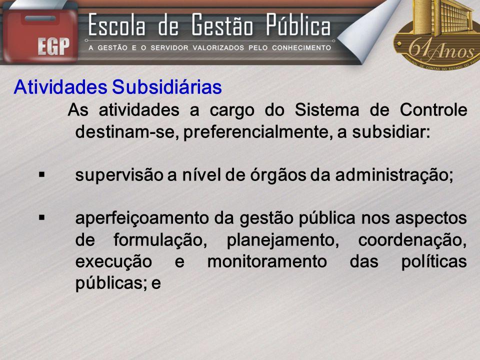 Atividades Subsidiárias As atividades a cargo do Sistema de Controle destinam-se, preferencialmente, a subsidiar: supervisão a nível de órgãos da admi