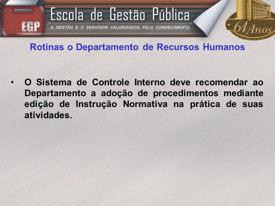 Rotinas o Departamento de Recursos Humanos O Sistema de Controle Interno deve recomendar ao Departamento a adoção de procedimentos mediante edição de