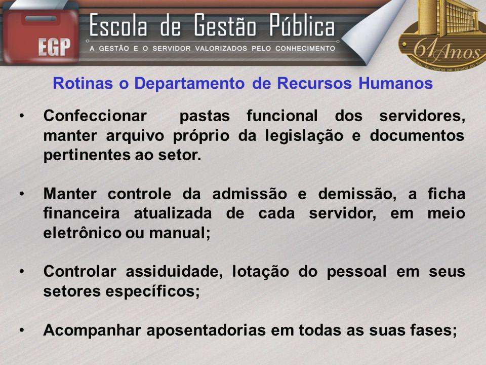 Rotinas o Departamento de Recursos Humanos Confeccionar pastas funcional dos servidores, manter arquivo próprio da legislação e documentos pertinentes