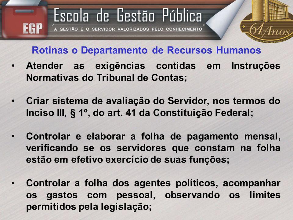 Rotinas o Departamento de Recursos Humanos Atender as exigências contidas em Instruções Normativas do Tribunal de Contas; Criar sistema de avaliação d