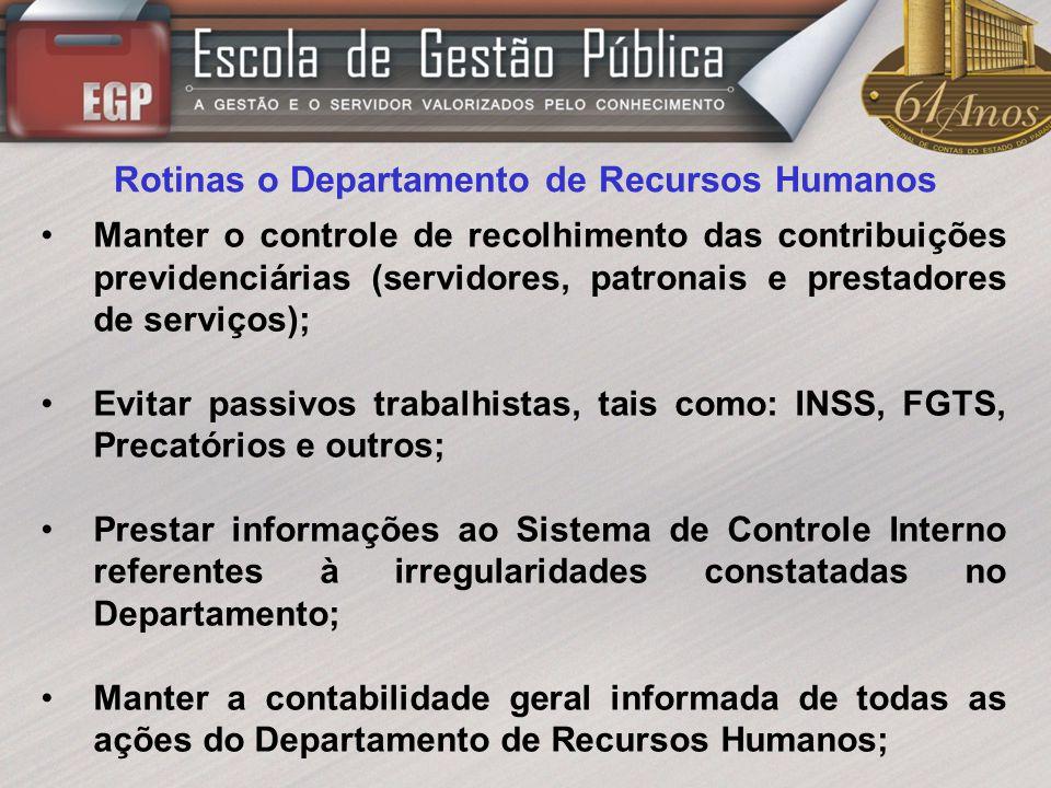 Rotinas o Departamento de Recursos Humanos Manter o controle de recolhimento das contribuições previdenciárias (servidores, patronais e prestadores de