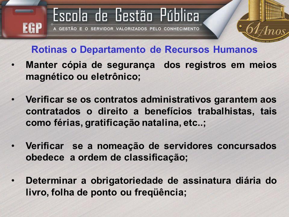 Rotinas o Departamento de Recursos Humanos Manter cópia de segurança dos registros em meios magnético ou eletrônico; Verificar se os contratos adminis