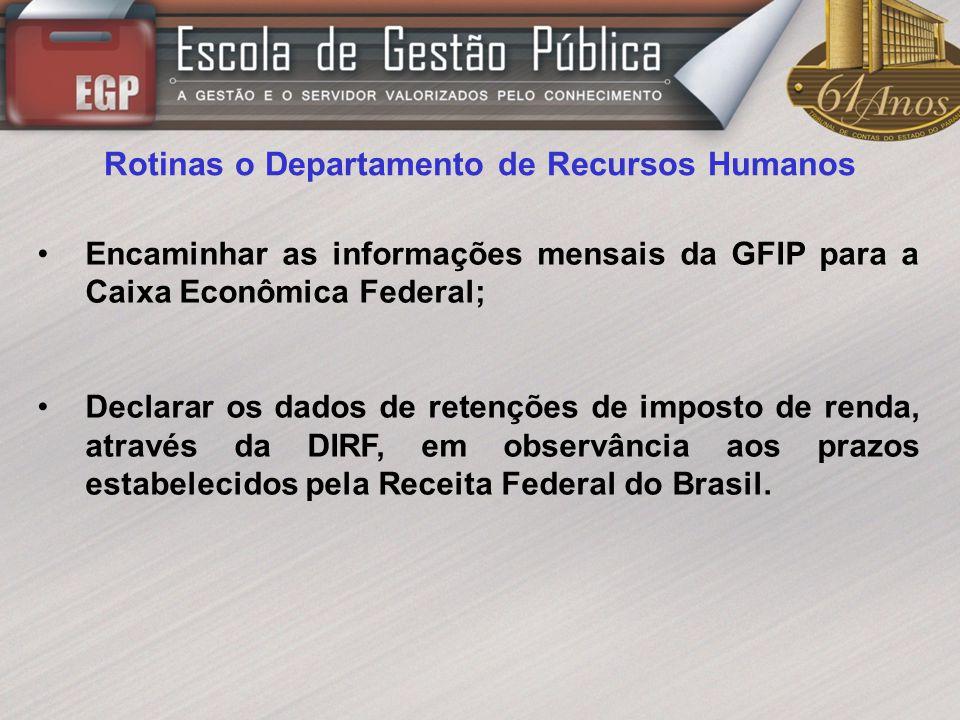Rotinas o Departamento de Recursos Humanos Encaminhar as informações mensais da GFIP para a Caixa Econômica Federal; Declarar os dados de retenções de