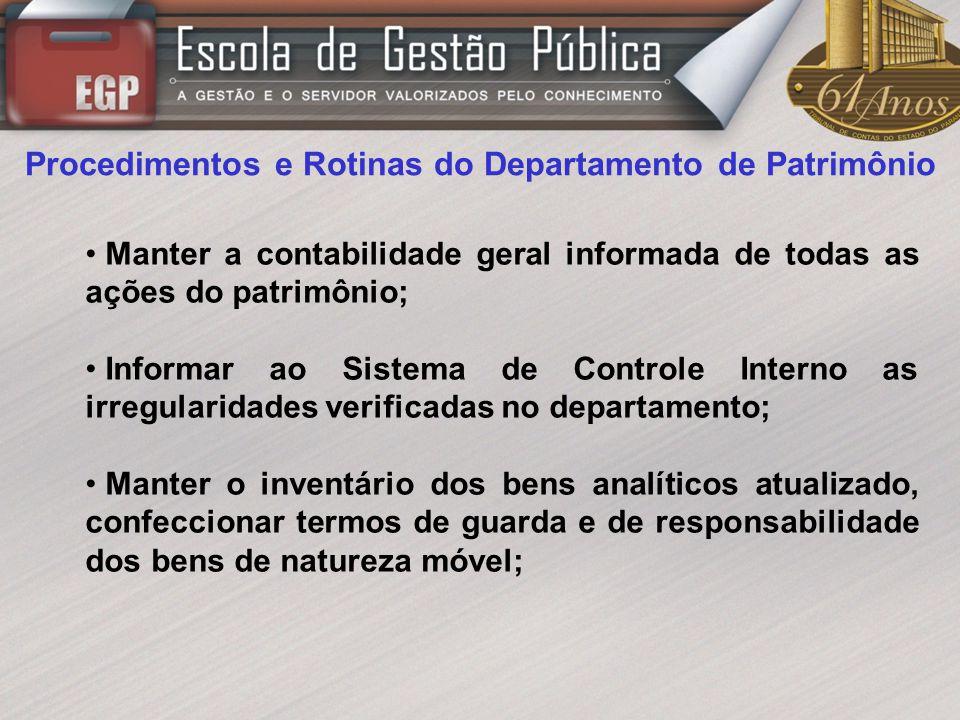 Procedimentos e Rotinas do Departamento de Patrimônio Manter a contabilidade geral informada de todas as ações do patrimônio; Informar ao Sistema de C