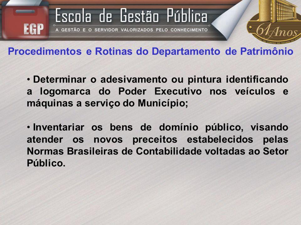 Procedimentos e Rotinas do Departamento de Patrimônio Determinar o adesivamento ou pintura identificando a logomarca do Poder Executivo nos veículos e