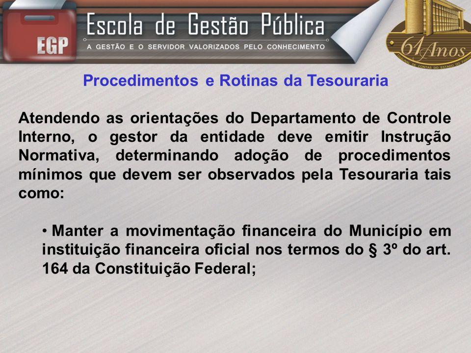 Procedimentos e Rotinas da Tesouraria Atendendo as orientações do Departamento de Controle Interno, o gestor da entidade deve emitir Instrução Normati