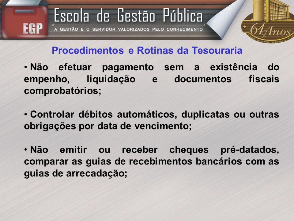 Procedimentos e Rotinas da Tesouraria Não efetuar pagamento sem a existência do empenho, liquidação e documentos fiscais comprobatórios; Controlar déb