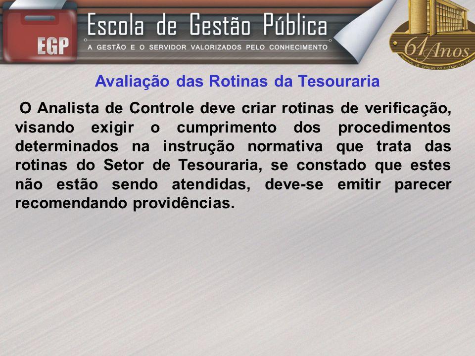 Avaliação das Rotinas da Tesouraria O Analista de Controle deve criar rotinas de verificação, visando exigir o cumprimento dos procedimentos determina
