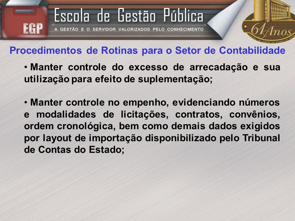 Procedimentos de Rotinas para o Setor de Contabilidade Manter controle do excesso de arrecadação e sua utilização para efeito de suplementação; Manter