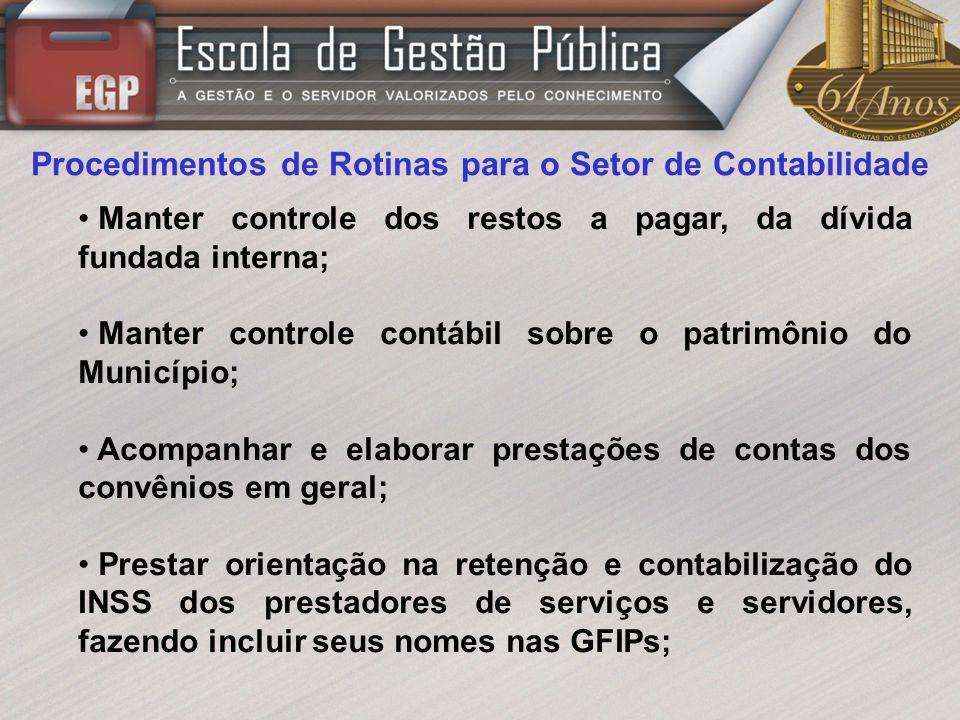 Procedimentos de Rotinas para o Setor de Contabilidade Manter controle dos restos a pagar, da dívida fundada interna; Manter controle contábil sobre o