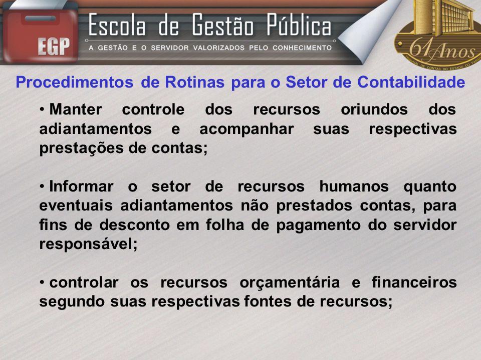 Procedimentos de Rotinas para o Setor de Contabilidade Manter controle dos recursos oriundos dos adiantamentos e acompanhar suas respectivas prestaçõe