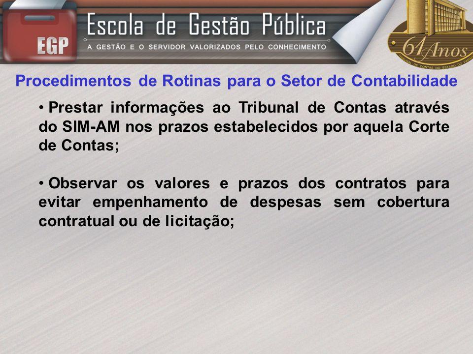 Procedimentos de Rotinas para o Setor de Contabilidade Prestar informações ao Tribunal de Contas através do SIM-AM nos prazos estabelecidos por aquela