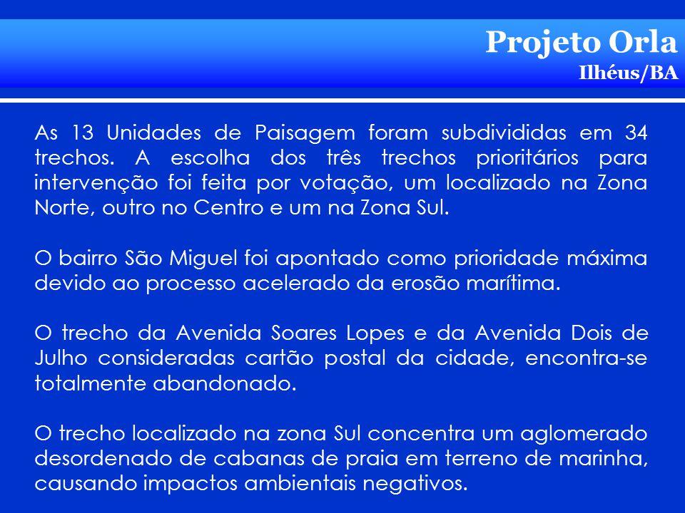 Projeto Orla Ilhéus/BA As 13 Unidades de Paisagem foram subdivididas em 34 trechos. A escolha dos três trechos prioritários para intervenção foi feita