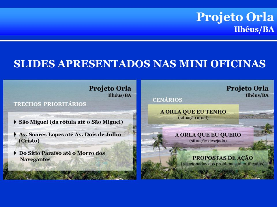 Projeto Orla Ilhéus/BA SLIDES APRESENTADOS NAS MINI OFICINAS
