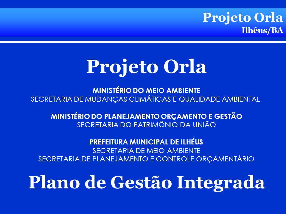 Projeto Orla Ilhéus/BA Projeto Orla MINISTÉRIO DO MEIO AMBIENTE SECRETARIA DE MUDANÇAS CLIMÁTICAS E QUALIDADE AMBIENTAL MINISTÉRIO DO PLANEJAMENTO ORÇ