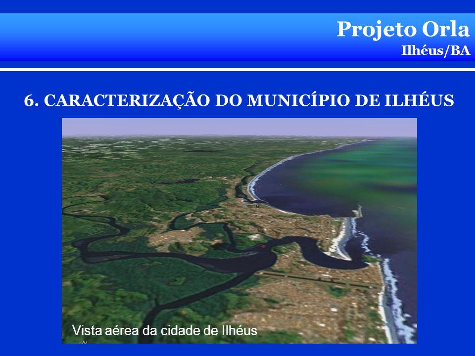 Projeto Orla Ilhéus/BA Vista aérea da cidade de Ilhéus 6. CARACTERIZAÇÃO DO MUNICÍPIO DE ILHÉUS